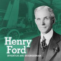 Henry Ford: Inventor and Businessman