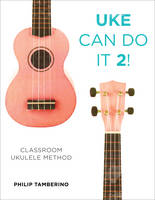 Uke Can Do it 2!: Classroom Ukulele...