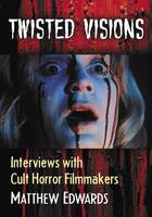 Twisted Visions: Interviews with Cult...