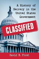 Classified: A History of Secrecy in...