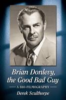 Brian Donlevy, the Good Bad Guy: A...