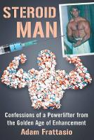 Steroid Man: Confessions of a...