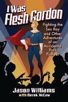 I Was Flesh Gordon: Fighting the Sex...