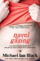 Navel Gazing: True Tales of Bodies,...