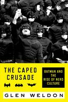 The Caped Crusade: Batman and the ...