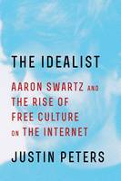 The Idealist: Aaron Swartz and the...