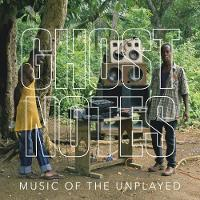 Ghostnotes: Music of the Unplayed