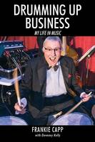 Drumming Up Business: My Life in Music
