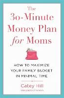 The 30-Minute Money Plan for Moms: ...