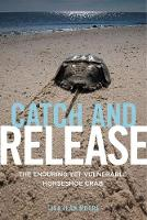 Catch and Release: The Enduring Yet...