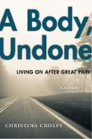 A Body, Undone: Living On After Great...