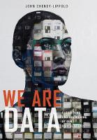 We are Data: Algorithms and the ...
