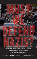 Must We Defend Nazis?: Why the First...