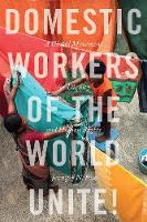 Domestic Workers of the World Unite!:...
