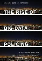The Rise of Big Data Policing:...