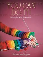 You Can Do It !: Knitting Patterns for Everyone...