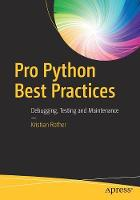 Pro Python Best Practices: Debugging,...