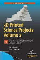 3D Printed Science Projects Volume 2:...