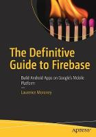 The Definitive Guide to Firebase:...