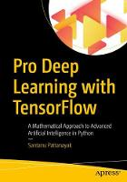 Pro Deep Learning with TensorFlow: A...