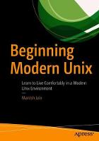 Beginning Modern Unix: Learn to Live...