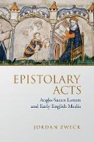 Epistolary Acts: Anglo-Saxon Letters...