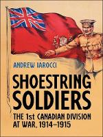 Shoestring Soldiers: The 1st Canadian...