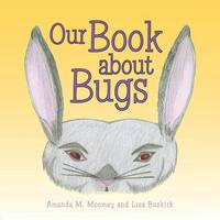 Our Book about Bugs: (A True Story)