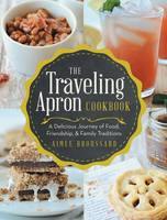 The Traveling Apron Cookbook: A...