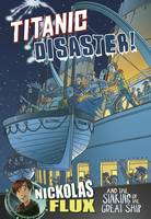 Titanic Disaster!: Nickolas Flux and...