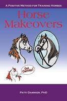 Horse Makeovers: A Positive Method ...