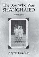 The Boy Who Was Shanghaied: True Stories