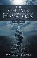 The Ghosts of Havelock: Part One