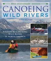 Canoeing Wild Rivers: The 30th...