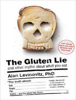 The Gluten Lie: And Other Myths About...