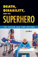 Death, Disability and the Superhero:...