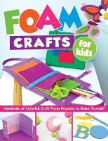 Foam Crafts for Kids: Over 100...