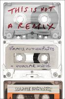 This is Not a Remix: Piracy,...