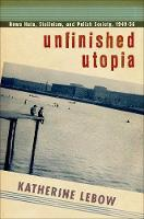 Unfinished Utopia: Nowa Huta,...
