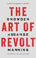 The Art of Revolt: Snowden, Assange,...