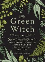 The Green Witch: Your Complete Guide...
