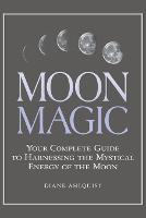 Moon Magic: Your Complete Guide to...