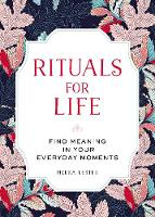 Rituals for Life: Find Meaning in ...