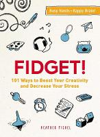 Fidget!: 101 Ways to Boost Your...