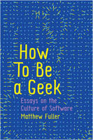 How to be a Geek: Essays on the...