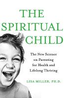 The Spiritual Child: The New Science...