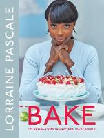 Bake: 125 Show-Stopping Recipes, Made...