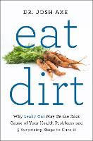 Eat Dirt: Why Leaky Gut May be the...