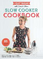 I Quit Sugar Slow Cooker Cookbook: 85...