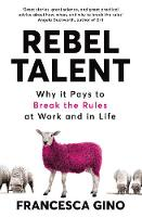 Rebel Talent: Why it Pays to Break ...